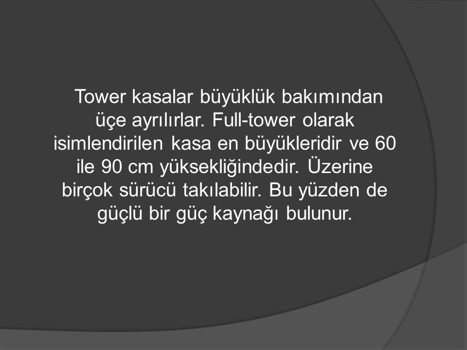 Tower kasalar büyüklük bakımından üçe ayrılırlar