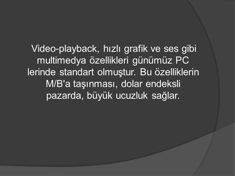 Video-playback, hızlı grafik ve ses gibi multimedya özellikleri günümüz PC lerinde standart olmuştur.