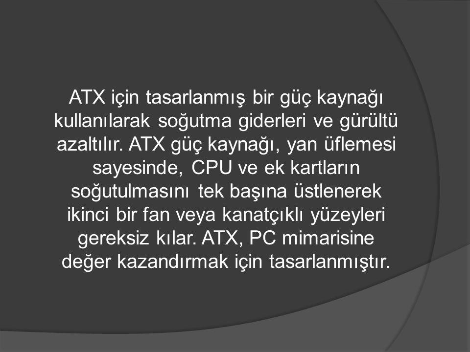 ATX için tasarlanmış bir güç kaynağı kullanılarak soğutma giderleri ve gürültü azaltılır.