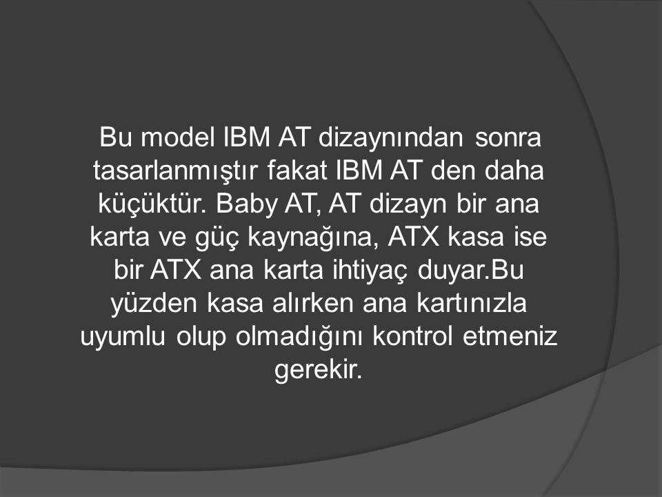 Bu model IBM AT dizaynından sonra tasarlanmıştır fakat IBM AT den daha küçüktür.