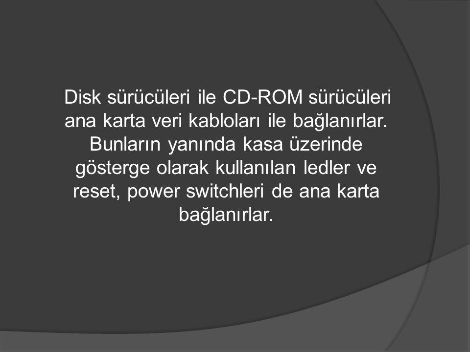 Disk sürücüleri ile CD-ROM sürücüleri ana karta veri kabloları ile bağlanırlar.