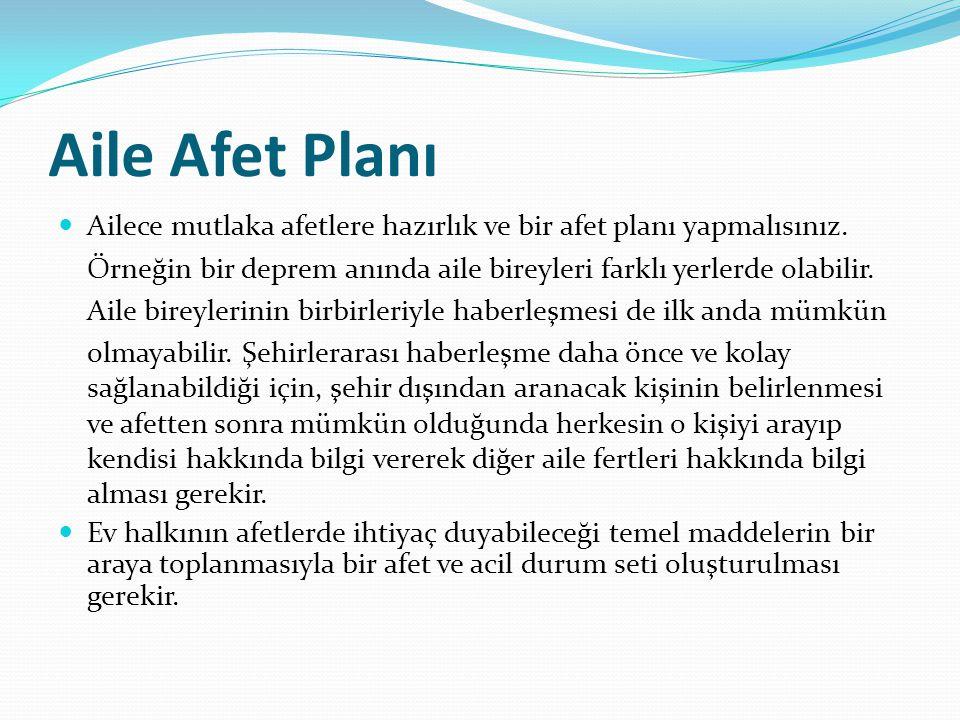 Aile Afet Planı Ailece mutlaka afetlere hazırlık ve bir afet planı yapmalısınız. Örneğin bir deprem anında aile bireyleri farklı yerlerde olabilir.