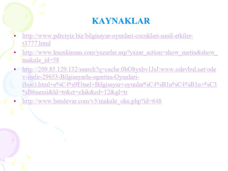 KAYNAKLAR http://www.pdrciyiz.biz/bilgisayar-oyunlari-cocuklari-nasil-etkiler-t3777.html.