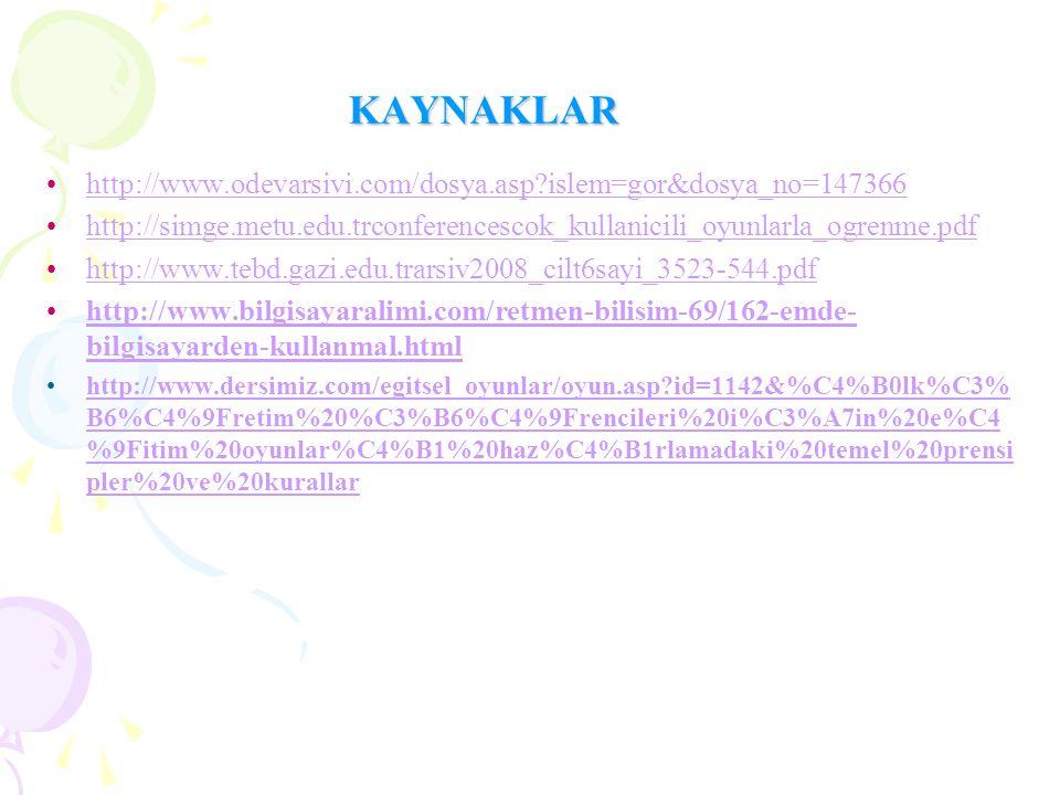 KAYNAKLAR http://www.odevarsivi.com/dosya.asp islem=gor&dosya_no=147366. http://simge.metu.edu.trconferencescok_kullanicili_oyunlarla_ogrenme.pdf.