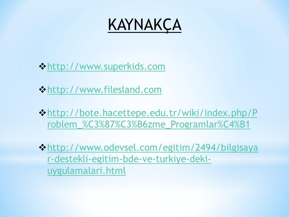 KAYNAKÇA http://www.superkids.com http://www.filesland.com