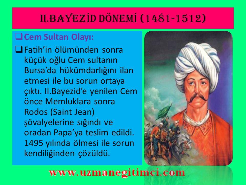 II.BAYEZİD DÖNEMİ (1481-1512) Cem Sultan Olayı: