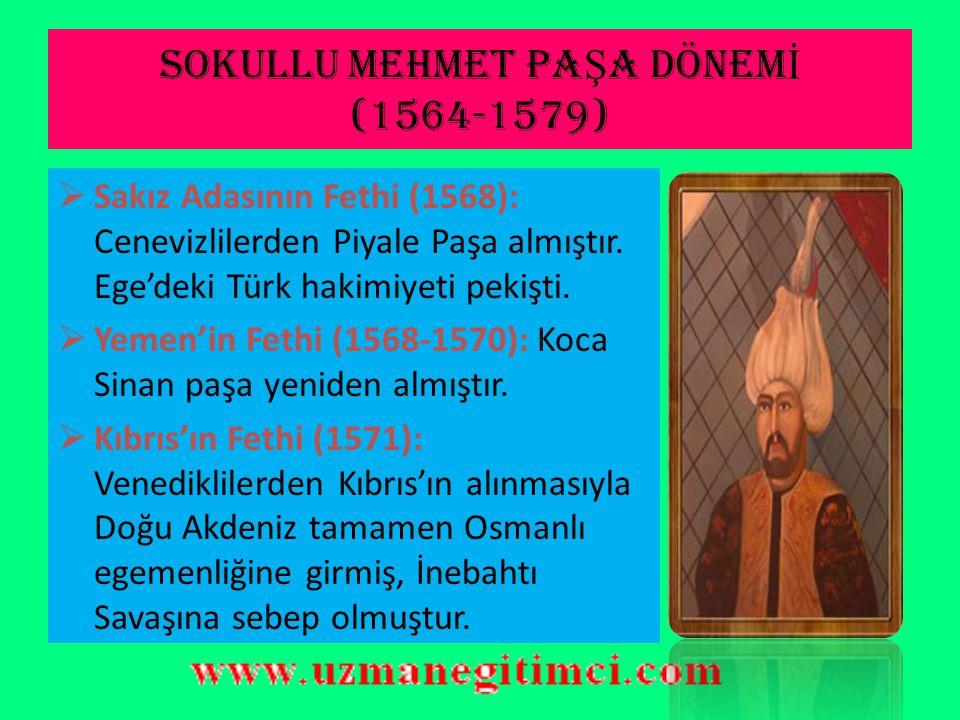 SOKULLU MEHMET PAŞA DÖNEMİ (1564-1579)