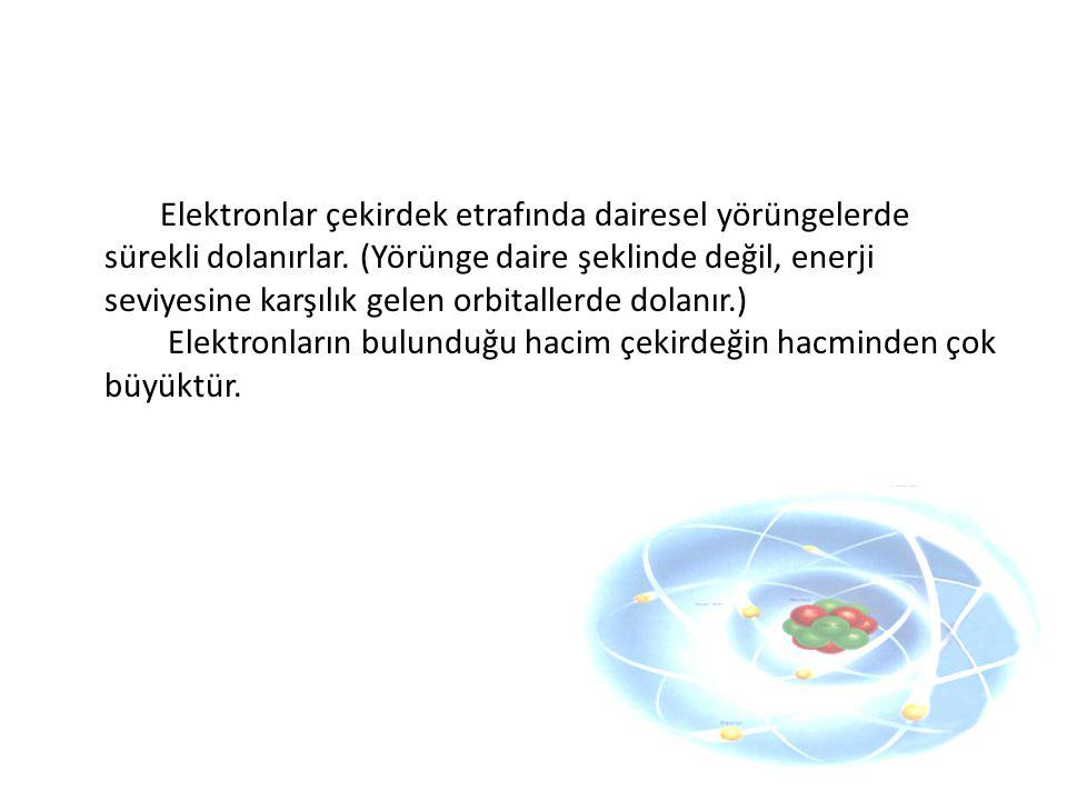 Elektronlar çekirdek etrafında dairesel yörüngelerde sürekli dolanırlar.