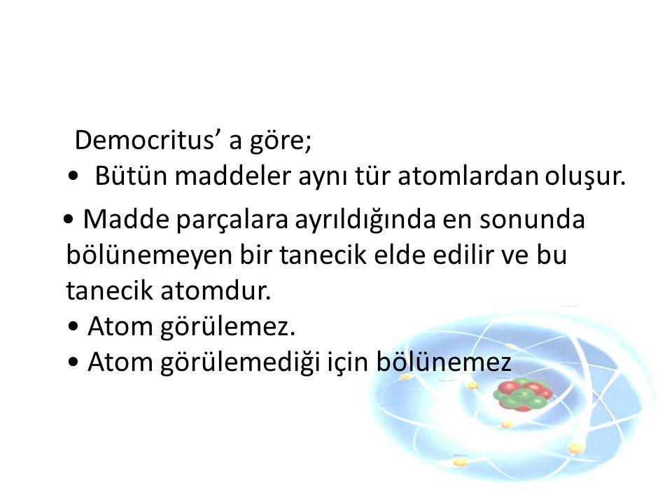 Democritus' a göre; • Bütün maddeler aynı tür atomlardan oluşur.