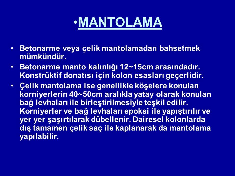 MANTOLAMA Betonarme veya çelik mantolamadan bahsetmek mümkündür.