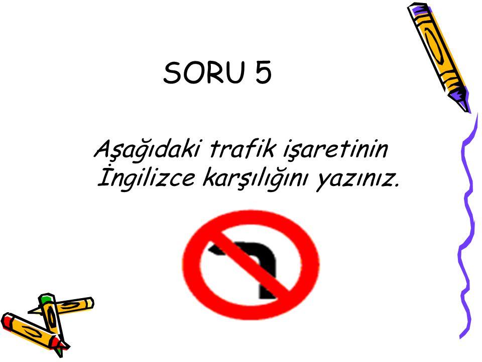 Aşağıdaki trafik işaretinin İngilizce karşılığını yazınız.