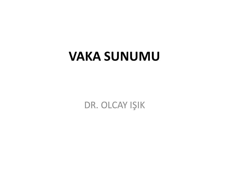 VAKA SUNUMU DR. OLCAY IŞIK