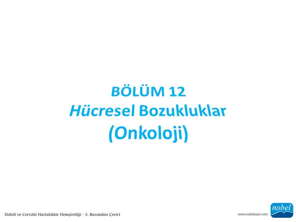 BÖLÜM 12 Hücresel Bozukluklar (Onkoloji)
