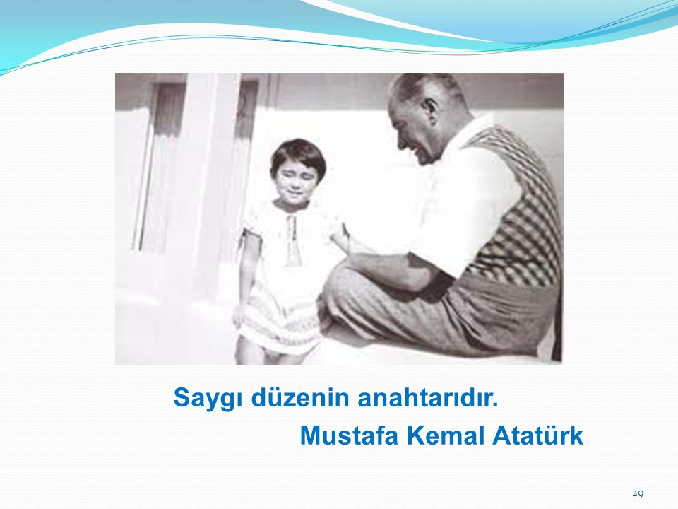 Saygı düzenin anahtarıdır. Mustafa Kemal Atatürk