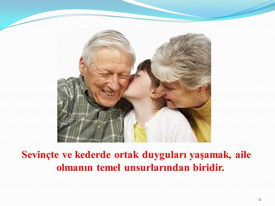 Sevinçte ve kederde ortak duyguları yaşamak, aile olmanın temel unsurlarından biridir.