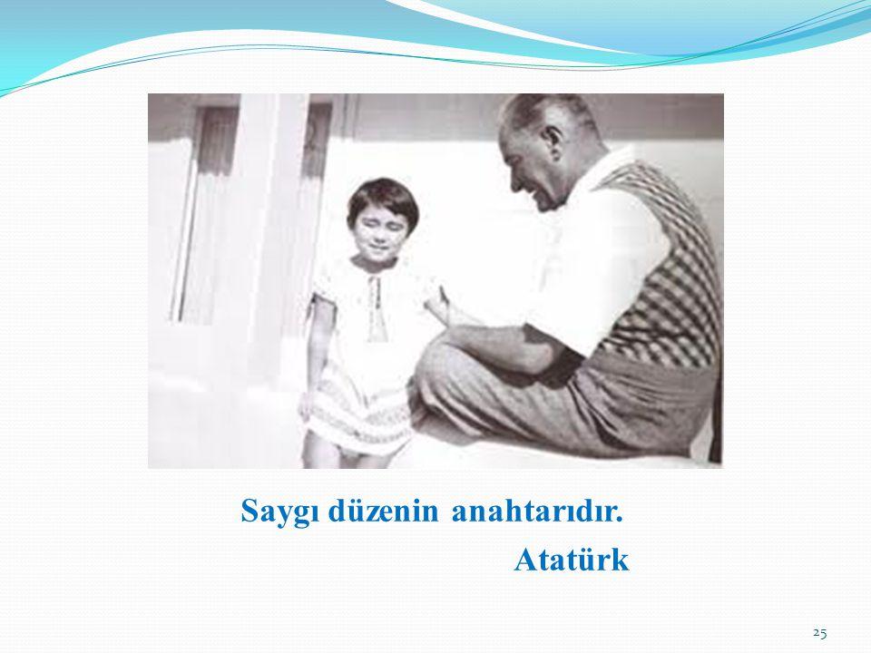 Saygı düzenin anahtarıdır. Atatürk