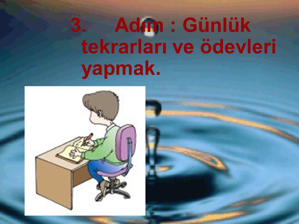 3. Adım : Günlük tekrarları ve ödevleri yapmak.