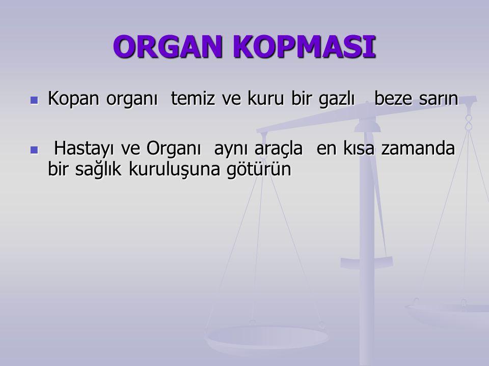 ORGAN KOPMASI Kopan organı temiz ve kuru bir gazlı beze sarın