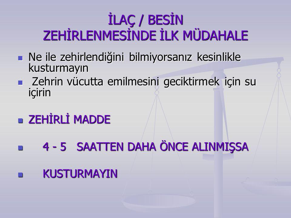 İLAÇ / BESİN ZEHİRLENMESİNDE İLK MÜDAHALE