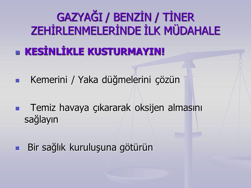 GAZYAĞI / BENZİN / TİNER ZEHİRLENMELERİNDE İLK MÜDAHALE