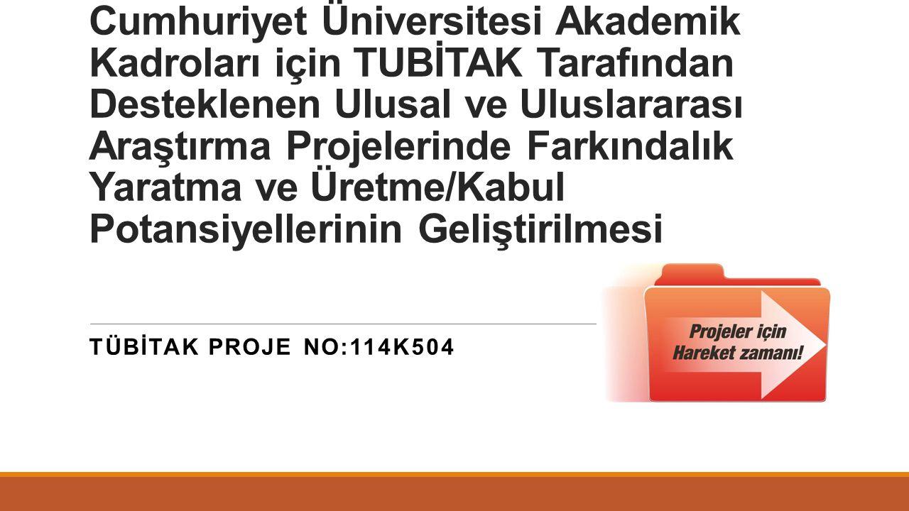 Cumhuriyet Üniversitesi Akademik Kadroları için TUBİTAK Tarafından Desteklenen Ulusal ve Uluslararası Araştırma Projelerinde Farkındalık Yaratma ve Üretme/Kabul Potansiyellerinin Geliştirilmesi