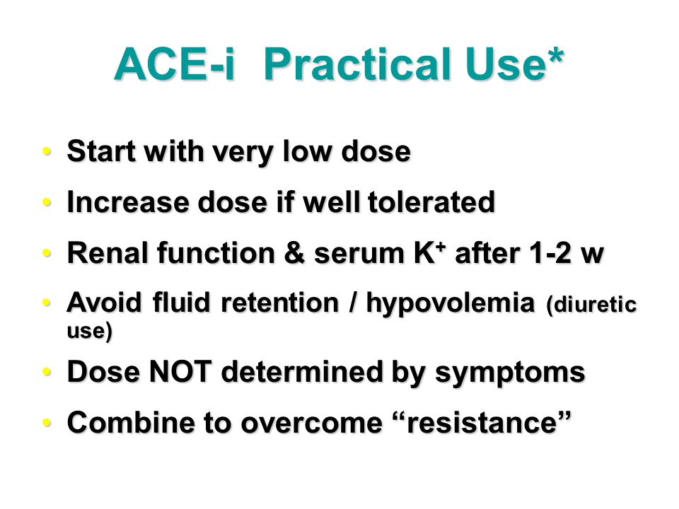 ACE-i Practical Use* Start with very low dose