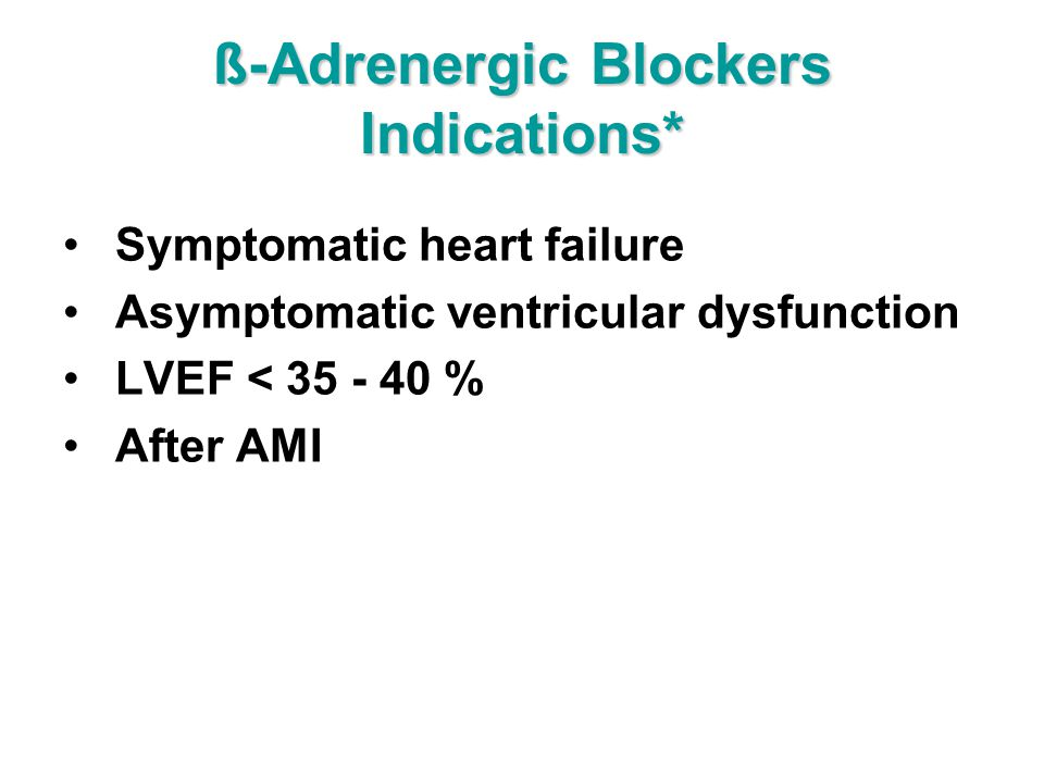ß-Adrenergic Blockers Indications*