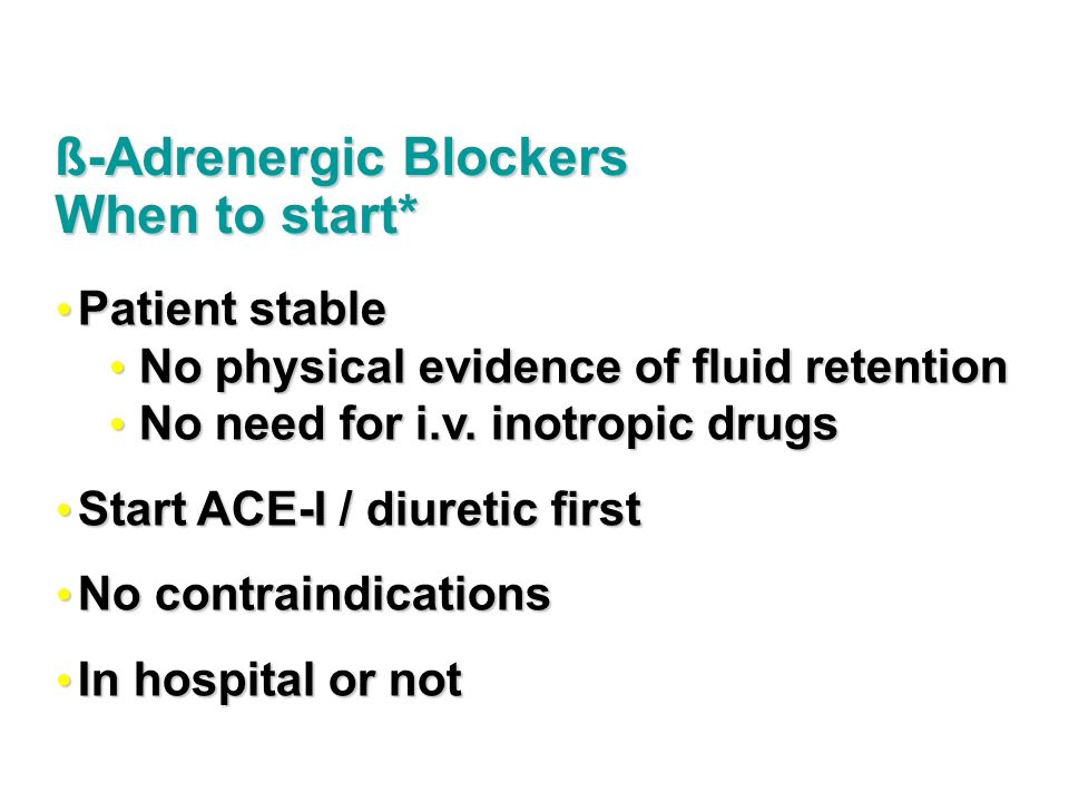 ß-Adrenergic Blockers When to start*