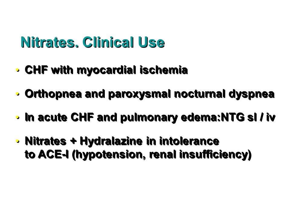 Nitrates. Clinical Use CHF with myocardial ischemia