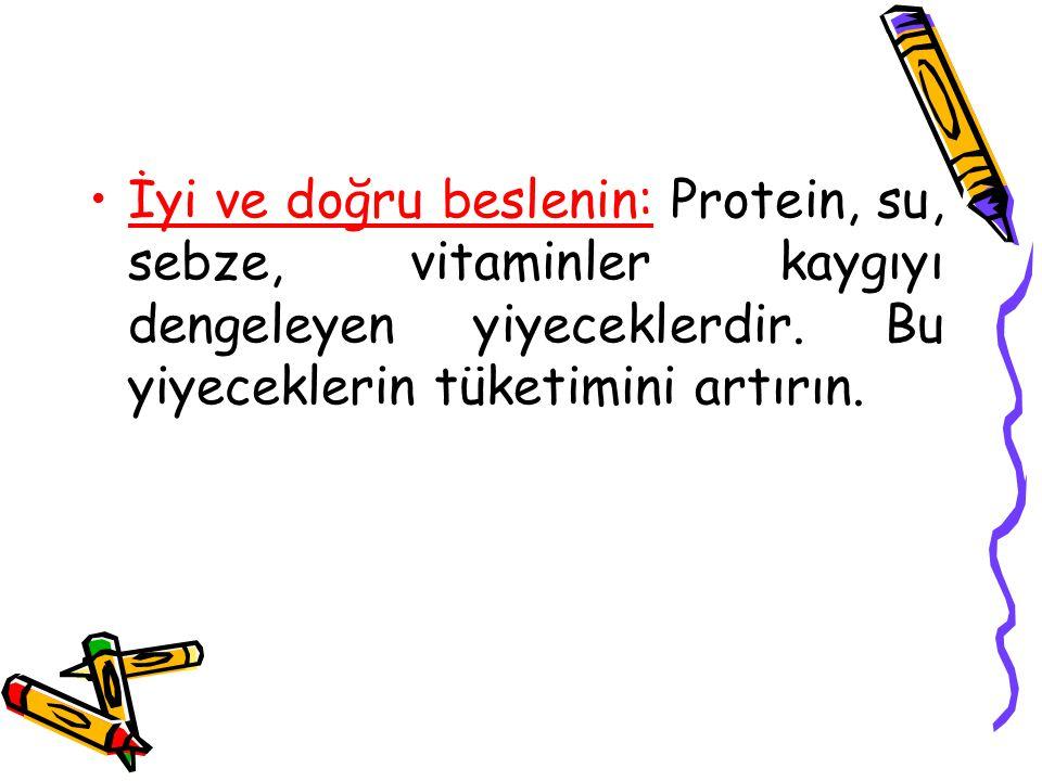 İyi ve doğru beslenin: Protein, su, sebze, vitaminler kaygıyı dengeleyen yiyeceklerdir.