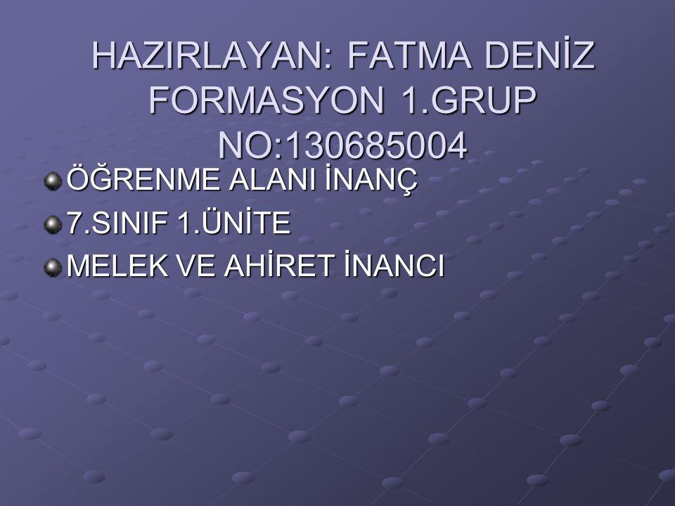 HAZIRLAYAN: FATMA DENİZ FORMASYON 1.GRUP NO:130685004