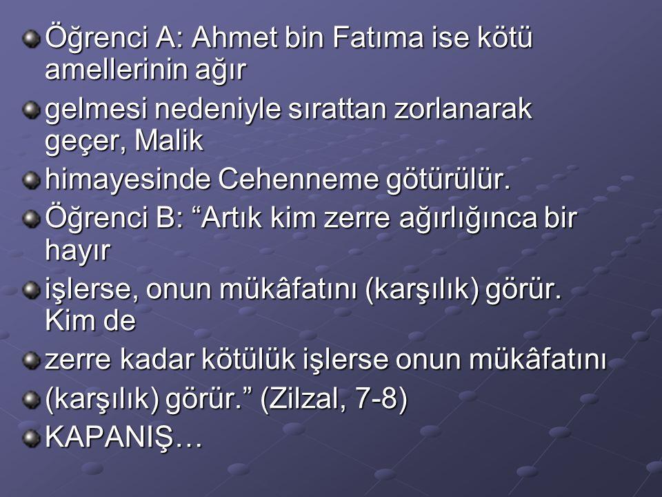 Öğrenci A: Ahmet bin Fatıma ise kötü amellerinin ağır