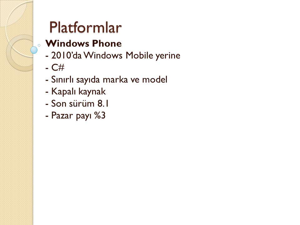 Platformlar Windows Phone - 2010'da Windows Mobile yerine - C# - Sınırlı sayıda marka ve model - Kapalı kaynak - Son sürüm 8.1 - Pazar payı %3.