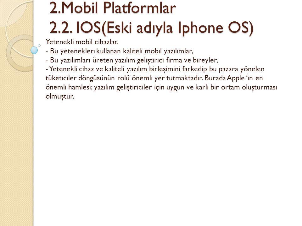 2.Mobil Platformlar 2.2. IOS(Eski adıyla Iphone OS)