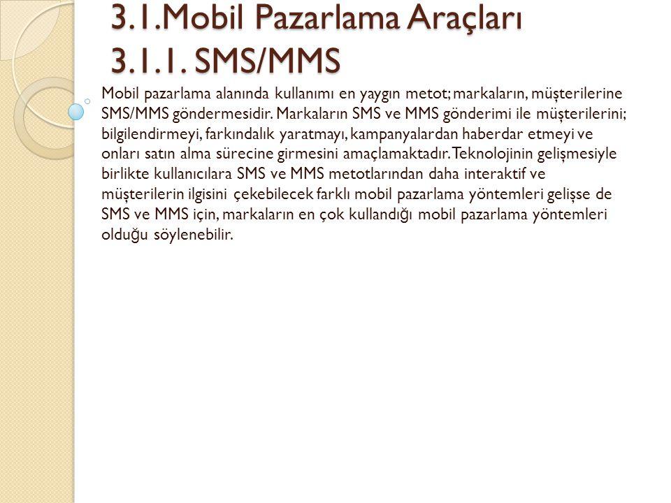 3.1.Mobil Pazarlama Araçları 3.1.1. SMS/MMS