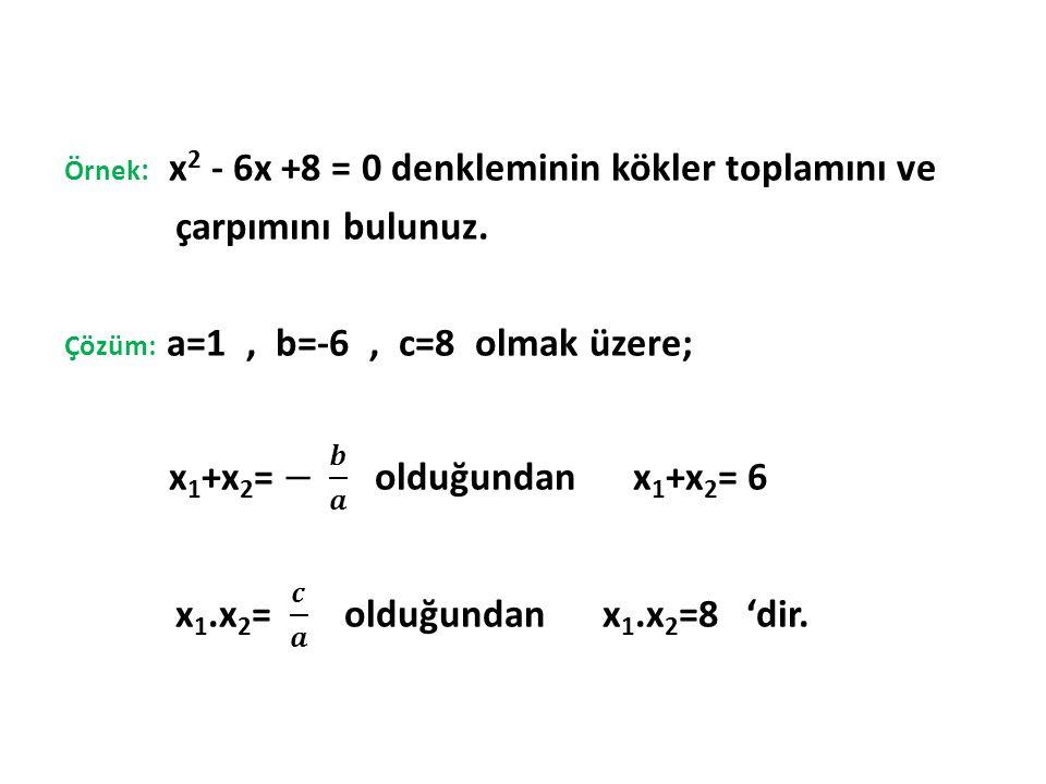 x1.x2= 𝒄 𝒂 olduğundan x1.x2=8 'dir.