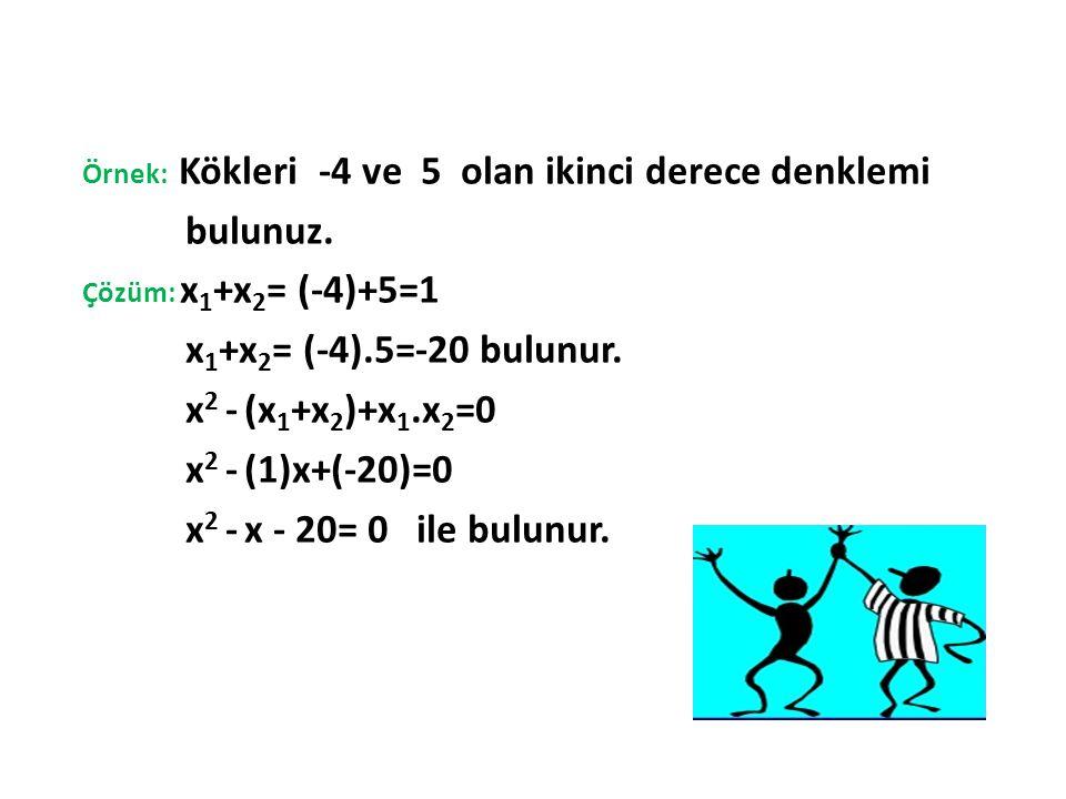 bulunuz. x1+x2= (-4).5=-20 bulunur. x2 - (x1+x2)+x1.x2=0