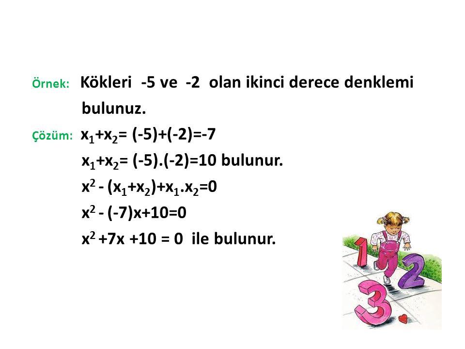 bulunuz. x1+x2= (-5).(-2)=10 bulunur. x2 - (x1+x2)+x1.x2=0