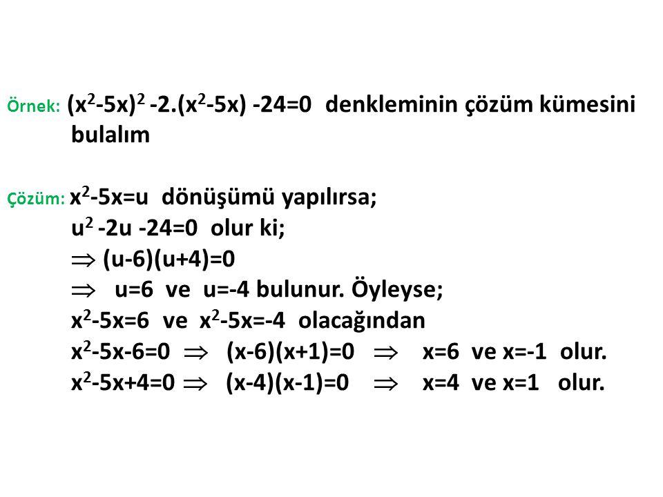  u=6 ve u=-4 bulunur. Öyleyse; x2-5x=6 ve x2-5x=-4 olacağından