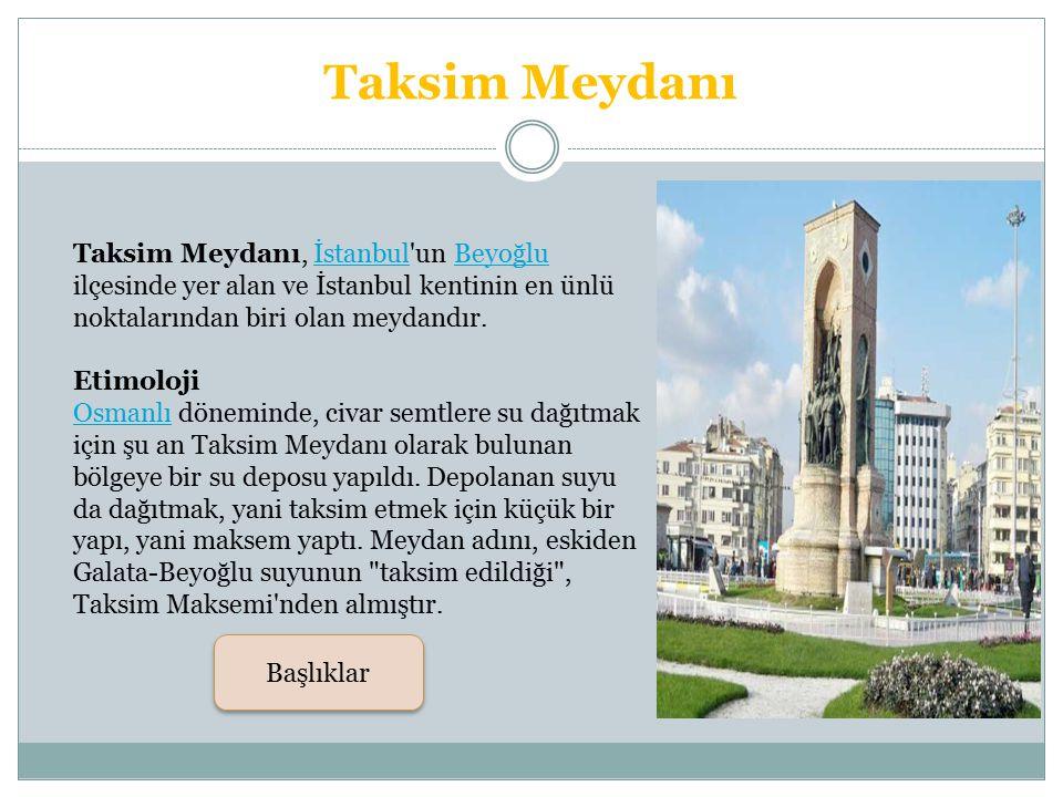 Taksim Meydanı Taksim Meydanı, İstanbul un Beyoğlu ilçesinde yer alan ve İstanbul kentinin en ünlü noktalarından biri olan meydandır.