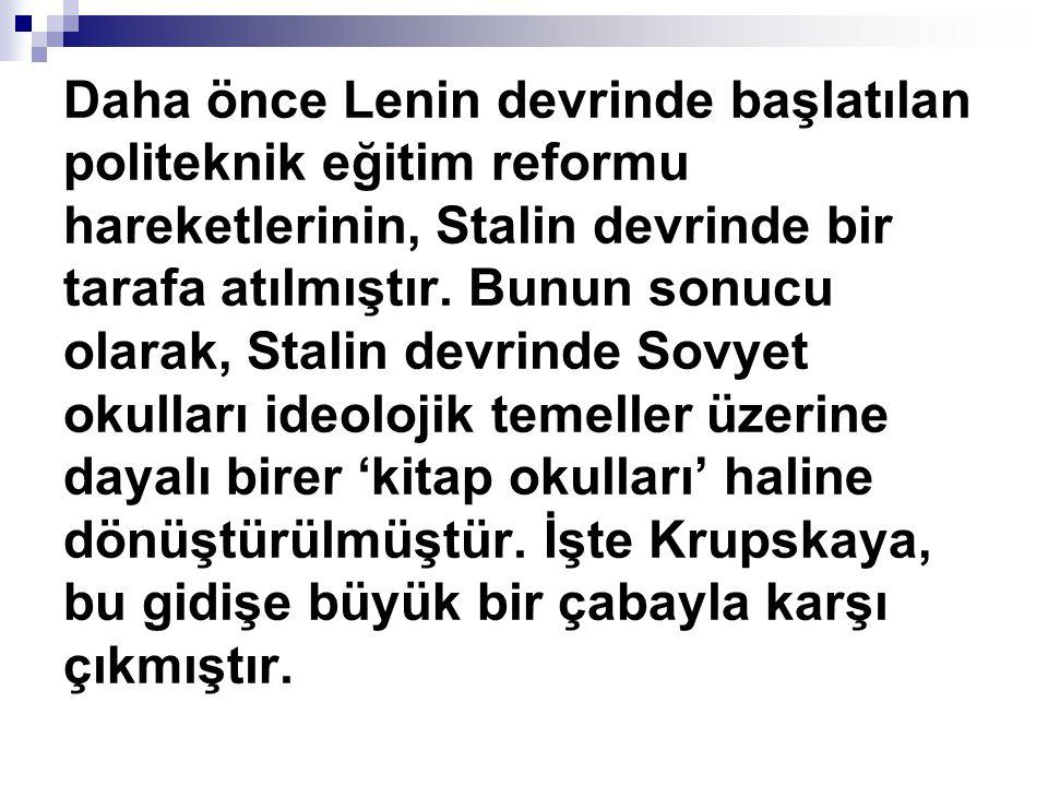 Daha önce Lenin devrinde başlatılan politeknik eğitim reformu hareketlerinin, Stalin devrinde bir tarafa atılmıştır.