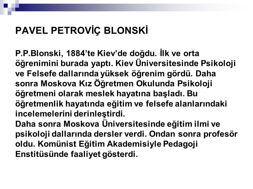 PAVEL PETROVİÇ BLONSKİ P. P. Blonski, 1884'te Kiev'de doğdu