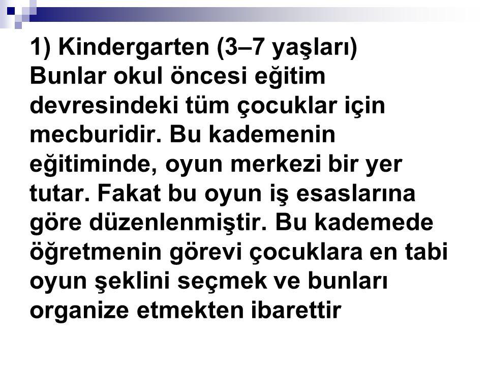 1) Kindergarten (3–7 yaşları) Bunlar okul öncesi eğitim devresindeki tüm çocuklar için mecburidir.