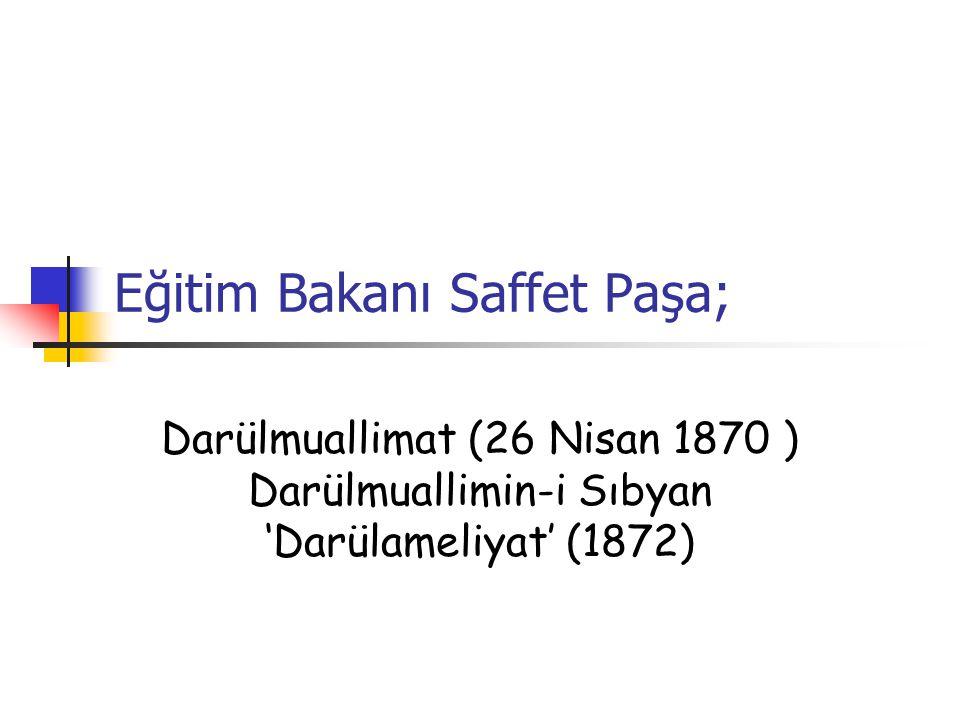 Eğitim Bakanı Saffet Paşa;
