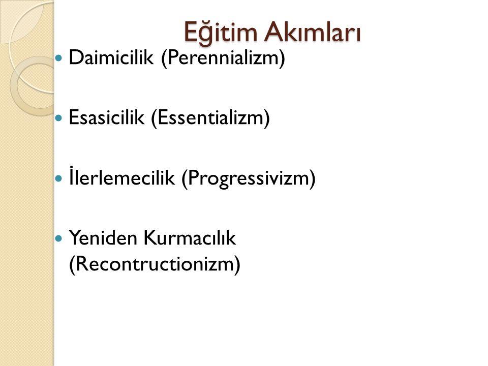 Eğitim Akımları Daimicilik (Perennializm) Esasicilik (Essentializm)