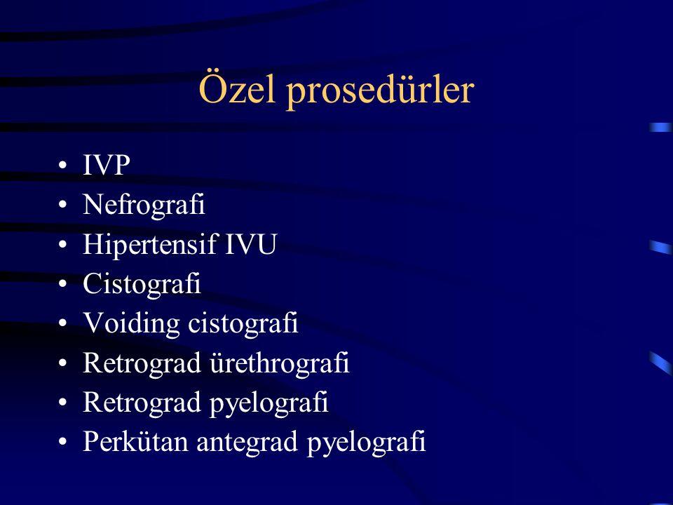 Özel prosedürler IVP Nefrografi Hipertensif IVU Cistografi