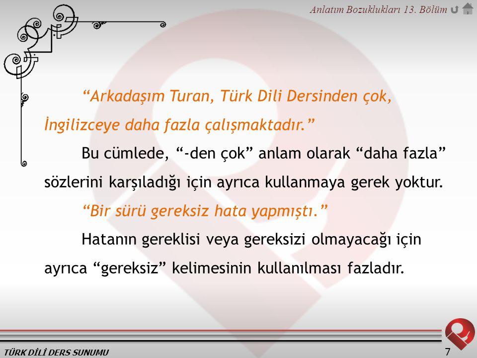 Arkadaşım Turan, Türk Dili Dersinden çok, İngilizceye daha fazla çalışmaktadır.