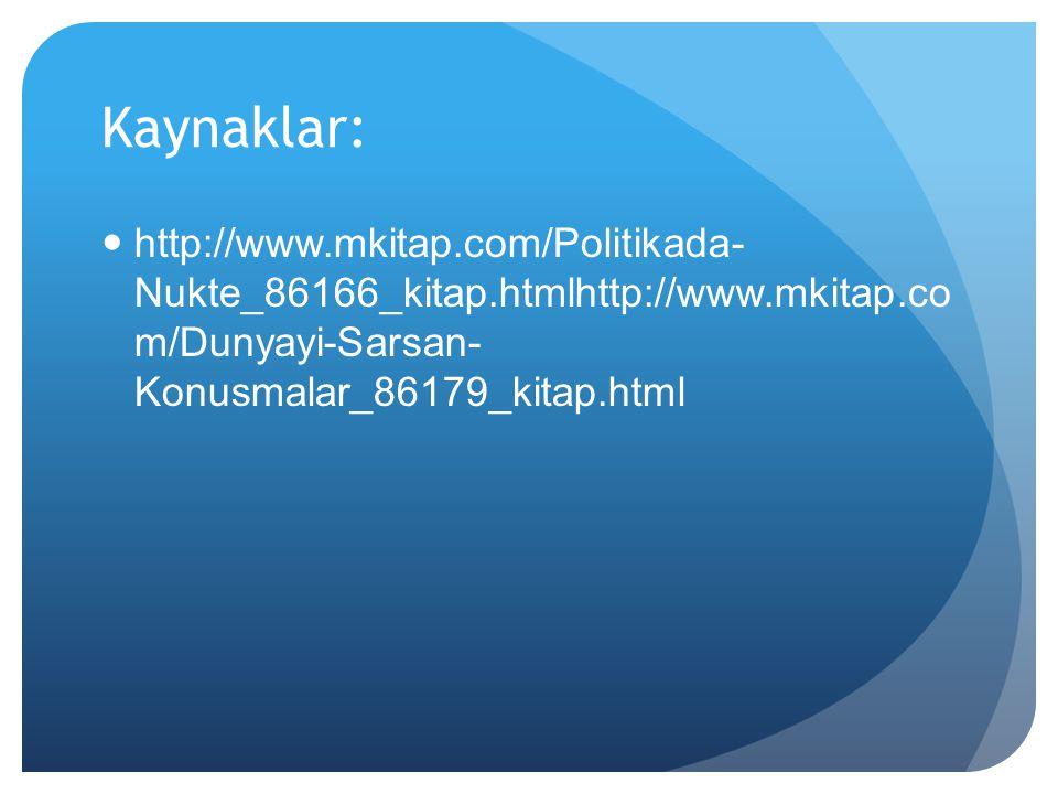 Kaynaklar: http://www.mkitap.com/Politikada- Nukte_86166_kitap.htmlhttp://www.mkitap.co m/Dunyayi-Sarsan- Konusmalar_86179_kitap.html.