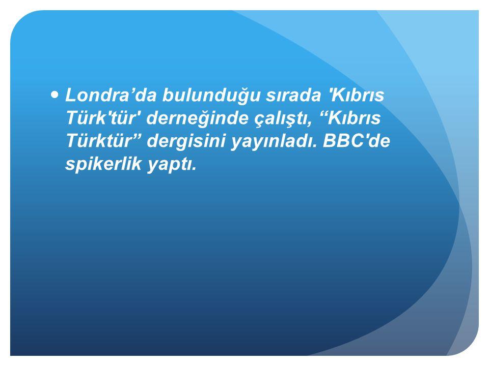 Londra'da bulunduğu sırada Kıbrıs Türk tür derneğinde çalıştı, Kıbrıs Türktür dergisini yayınladı.