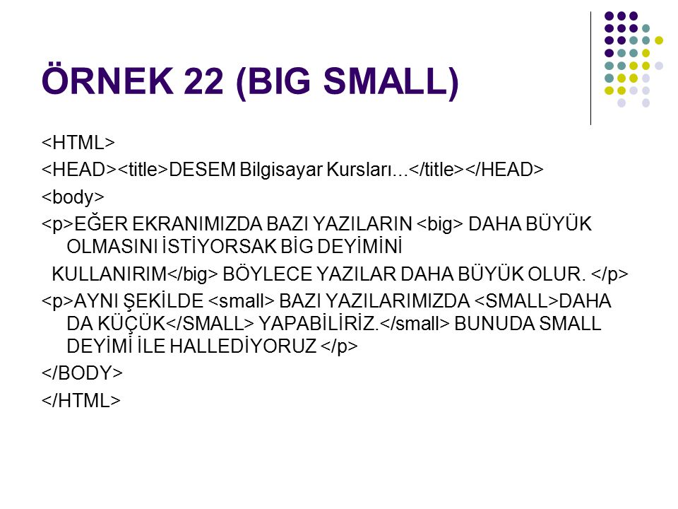 ÖRNEK 22 (BIG SMALL) <HTML>